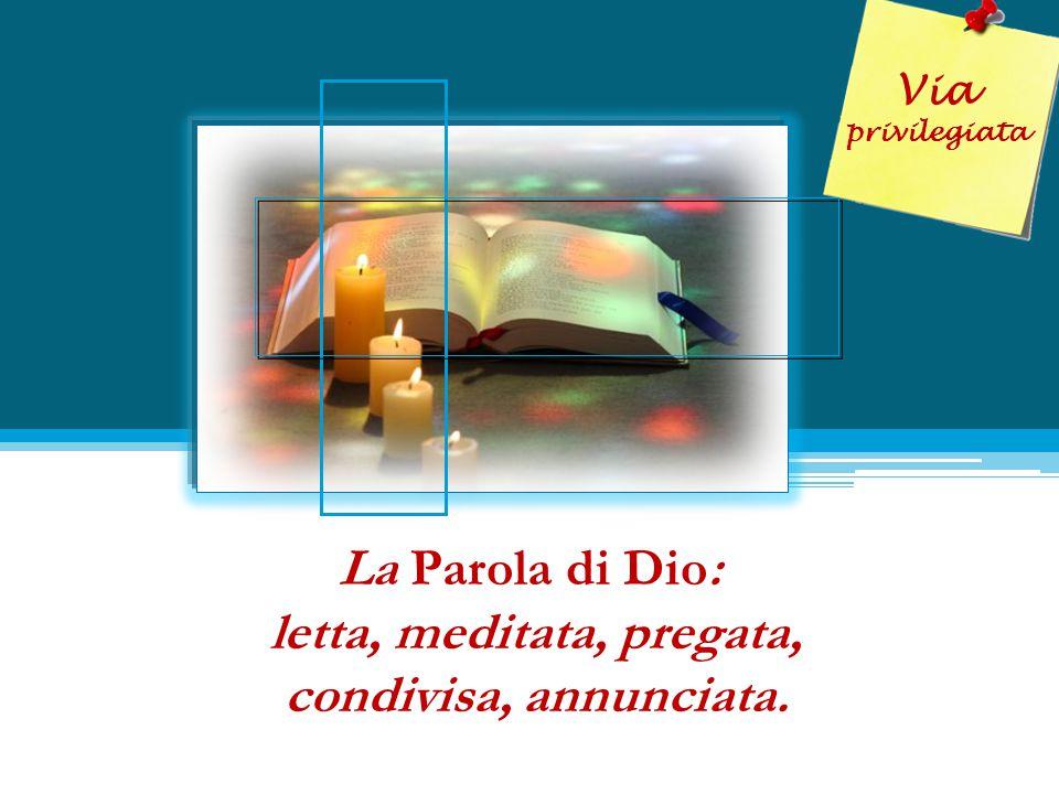 La Parola di Dio: letta, meditata, pregata, condivisa, annunciata. Via privilegiata