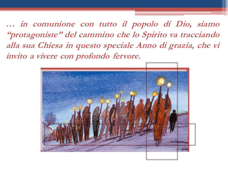 … in comunione con tutto il popolo di Dio, siamo protagoniste del cammino che lo Spirito va tracciando alla sua Chiesa in questo speciale Anno di grazia, che vi invito a vivere con profondo fervore.