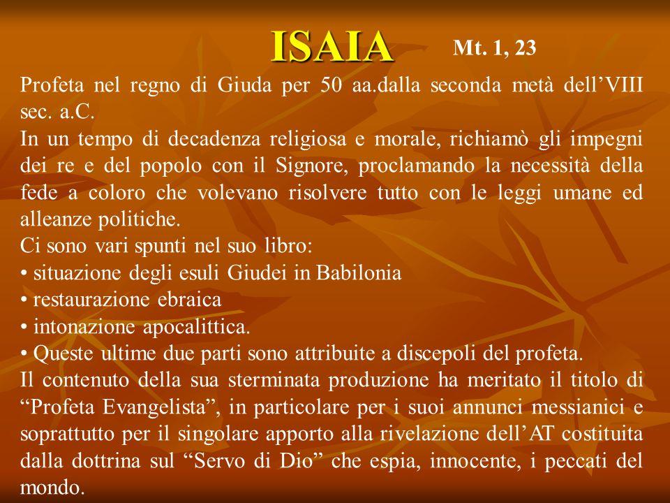 ISAIA Profeta nel regno di Giuda per 50 aa.dalla seconda metà dell'VIII sec. a.C. In un tempo di decadenza religiosa e morale, richiamò gli impegni de