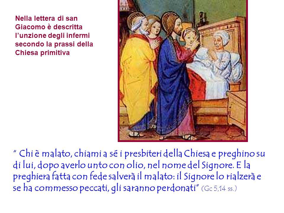 """Nella lettera di san Giacomo è descritta l'unzione degli infermi secondo la prassi della Chiesa primitiva """" Chi è malato, chiami a sé i presbiteri del"""