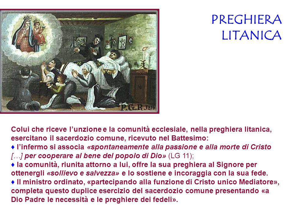 PREGHIERA LITANICA Colui che riceve l'unzione e la comunità ecclesiale, nella preghiera litanica, esercitano il sacerdozio comune, ricevuto nel Battes