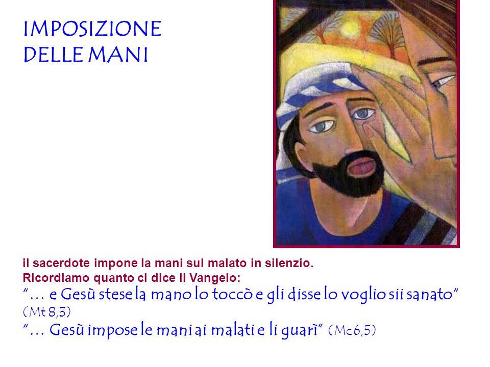 """IMPOSIZIONE DELLE MANI il sacerdote impone la mani sul malato in silenzio. Ricordiamo quanto ci dice il Vangelo: """"… e Gesù stese la mano lo toccò e gl"""
