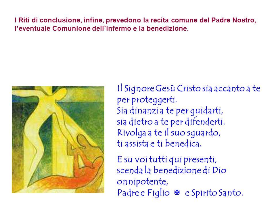 I Riti di conclusione, infine, prevedono la recita comune del Padre Nostro, l'eventuale Comunione dell'infermo e la benedizione. Il Signore Gesù Crist
