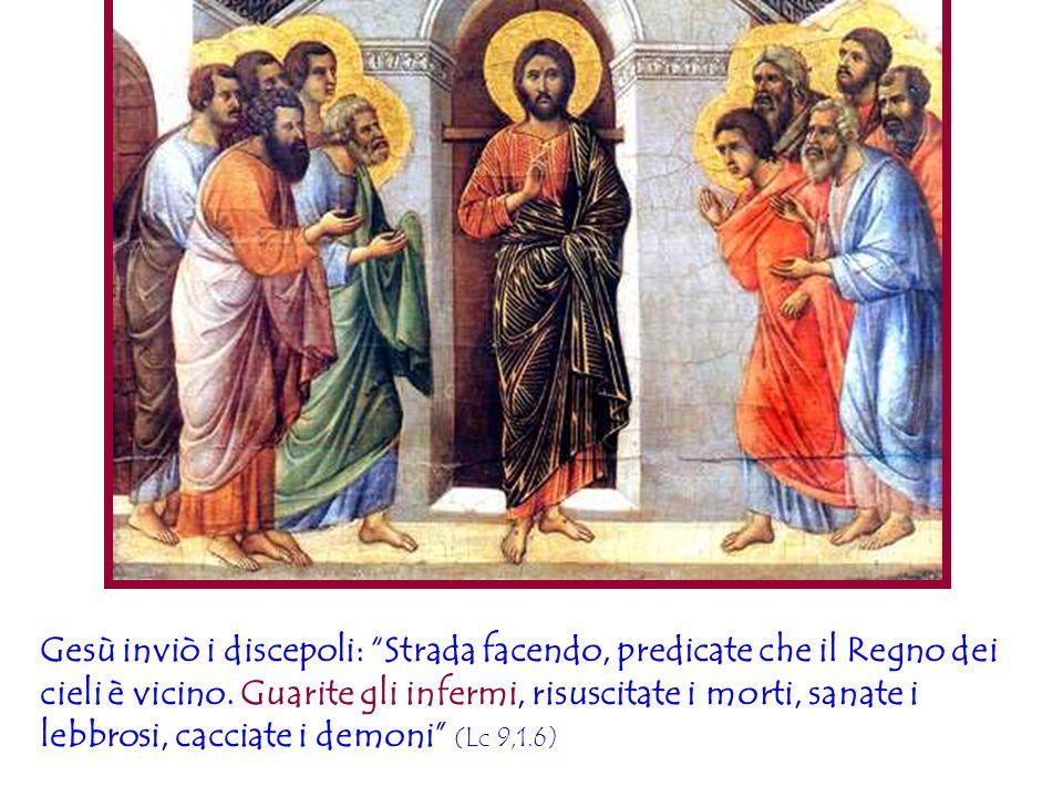 """Gesù inviò i discepoli: """"Strada facendo, predicate che il Regno dei cieli è vicino. Guarite gli infermi, risuscitate i morti, sanate i lebbrosi, cacci"""