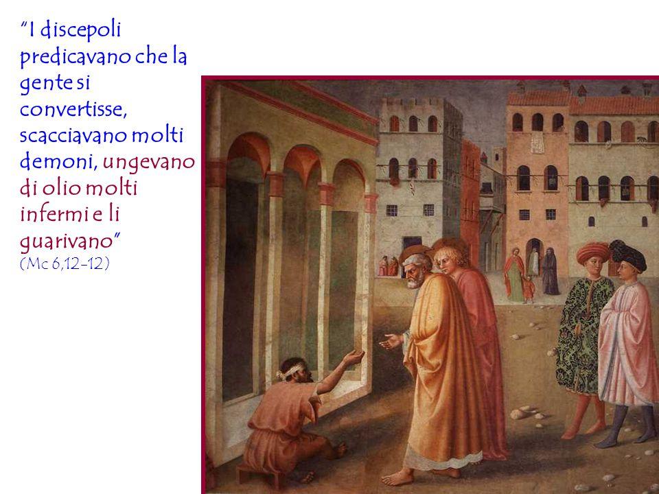 """""""I discepoli predicavano che la gente si convertisse, scacciavano molti demoni, ungevano di olio molti infermi e li guarivano"""" (Mc 6,12-12)"""