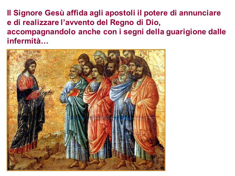 Il Signore Gesù affida agli apostoli il potere di annunciare e di realizzare l'avvento del Regno di Dio, accompagnandolo anche con i segni della guari