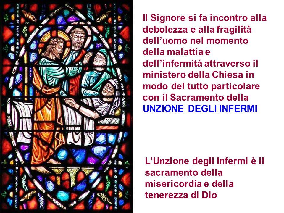 Il Signore si fa incontro alla debolezza e alla fragilità dell'uomo nel momento della malattia e dell'infermità attraverso il ministero della Chiesa i