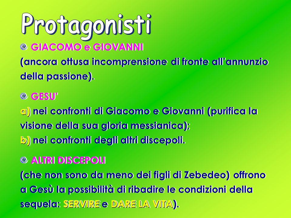 GIACOMO e GIOVANNI (ancora ottusa incomprensione di fronte all'annunzio della passione).