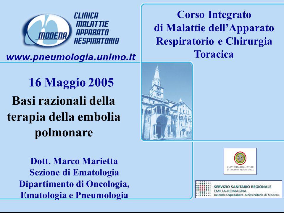 www.pneumologia.unimo.it 16 Maggio 2005 Corso Integrato di Malattie dell'Apparato Respiratorio e Chirurgia Toracica Basi razionali della terapia della embolia polmonare Dott.
