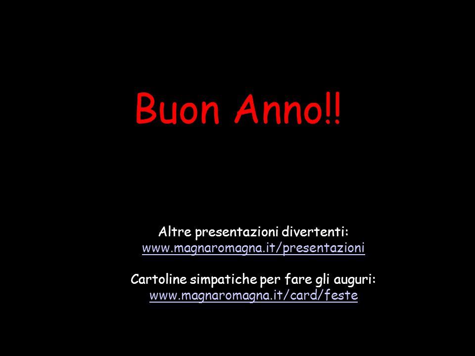 Buon Anno!! Altre presentazioni divertenti: www.magnaromagna.it/presentazioni Cartoline simpatiche per fare gli auguri: www.magnaromagna.it/card/feste