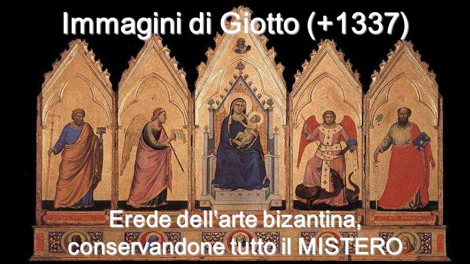 Immagini di Giotto (+1337) Erede dell'arte bizantina, conservandone tutto il MISTERO