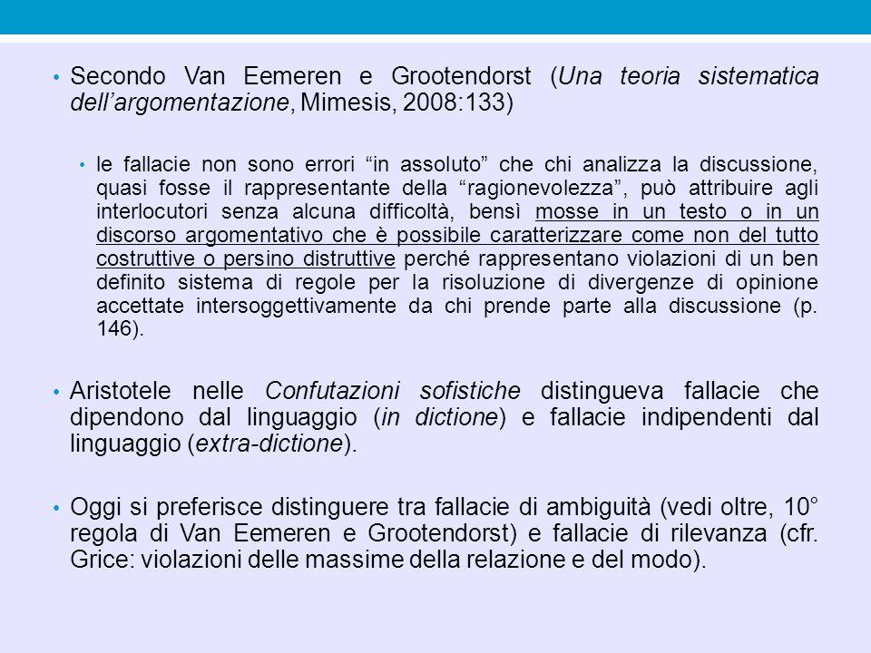 """Secondo Van Eemeren e Grootendorst (Una teoria sistematica dell'argomentazione, Mimesis, 2008:133) le fallacie non sono errori """"in assoluto"""" che chi a"""