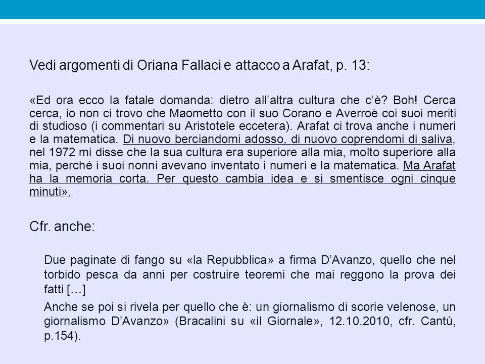 Vedi argomenti di Oriana Fallaci e attacco a Arafat, p. 13: «Ed ora ecco la fatale domanda: dietro all'altra cultura che c'è? Boh! Cerca cerca, io non