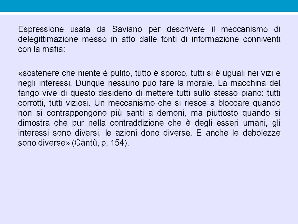 Espressione usata da Saviano per descrivere il meccanismo di delegittimazione messo in atto dalle fonti di informazione conniventi con la mafia: «sost