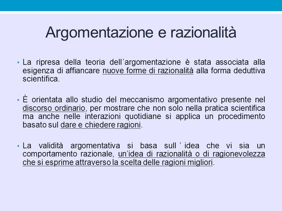 Argomentazione e razionalità La ripresa della teoria dell'argomentazione è stata associata alla esigenza di affiancare nuove forme di razionalità alla