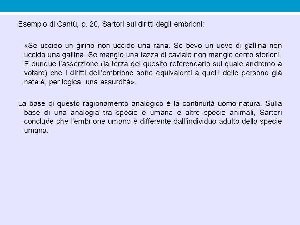 Esempio di Cantù, p. 20, Sartori sui diritti degli embrioni: «Se uccido un girino non uccido una rana. Se bevo un uovo di gallina non uccido una galli