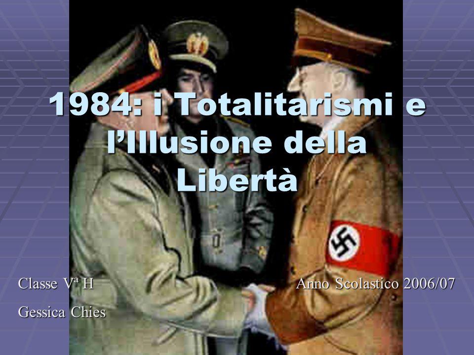 1984: i Totalitarismi e l'Illusione della Libertà Classe Vª H Anno Scolastico 2006/07 Gessica Chies