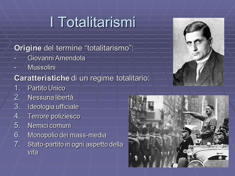 I Totalitarismi Origine del termine totalitarismo : - Giovanni Amendola - Mussolini Caratteristiche di un regime totalitario: 1.