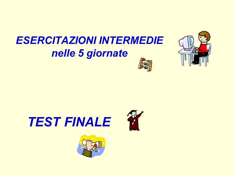 ESERCITAZIONI INTERMEDIE nelle 5 giornate TEST FINALE