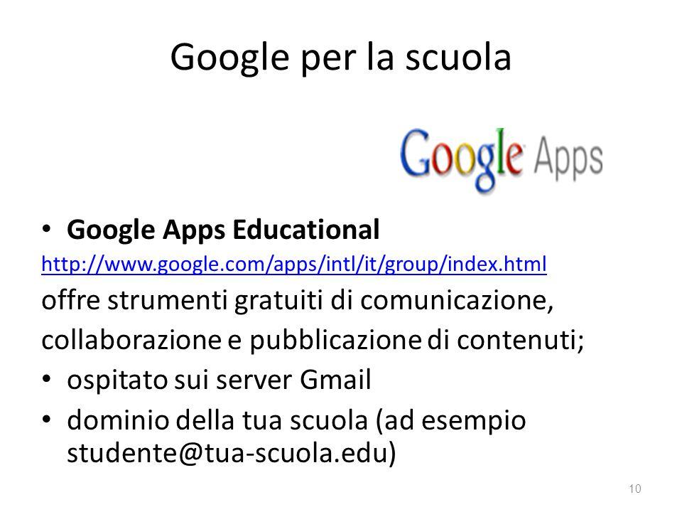 Google per la scuola Google Apps Educational http://www.google.com/apps/intl/it/group/index.html offre strumenti gratuiti di comunicazione, collaboraz