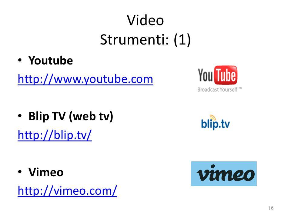 Video Strumenti: (1) Youtube http://www.youtube.com Blip TV (web tv) http://blip.tv/ Vimeo http://vimeo.com/ 16