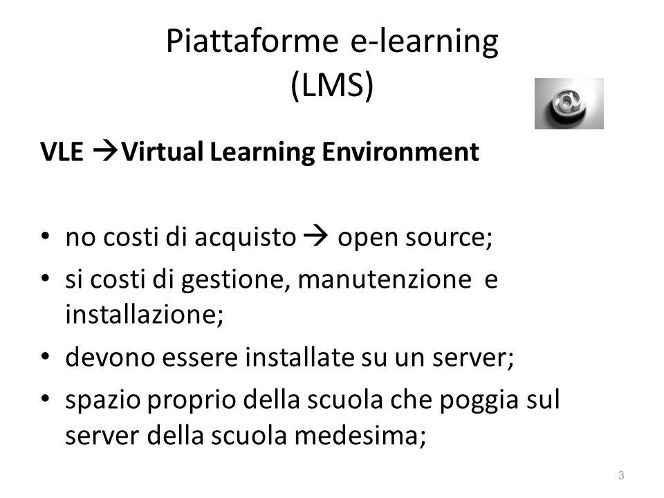 Piattaforme e-learning (LMS) VLE  Virtual Learning Environment no costi di acquisto  open source; si costi di gestione, manutenzione e installazione; devono essere installate su un server; spazio proprio della scuola che poggia sul server della scuola medesima; 3