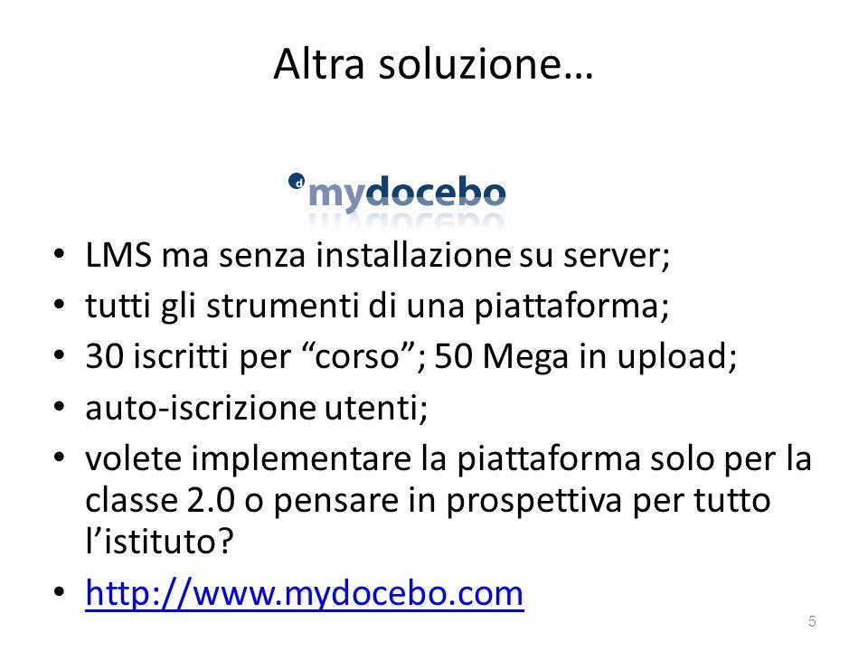 Altra soluzione… LMS ma senza installazione su server; tutti gli strumenti di una piattaforma; 30 iscritti per corso ; 50 Mega in upload; auto-iscrizione utenti; volete implementare la piattaforma solo per la classe 2.0 o pensare in prospettiva per tutto l'istituto.