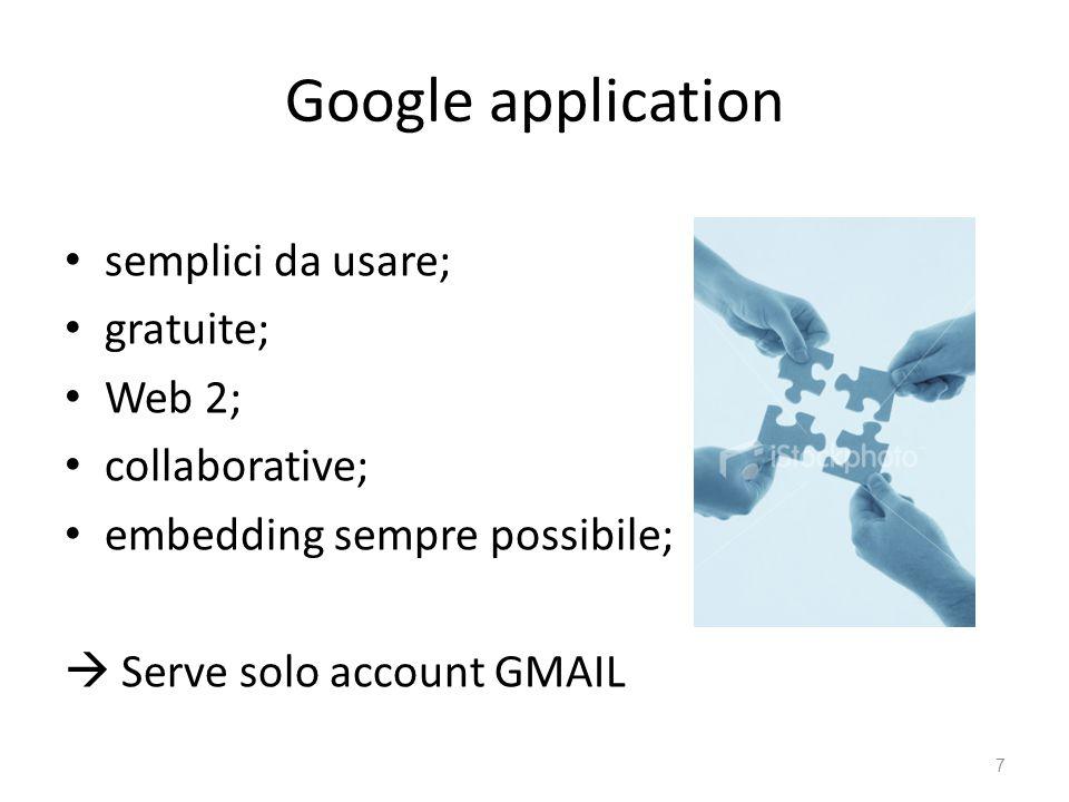 Google application semplici da usare; gratuite; Web 2; collaborative; embedding sempre possibile;  Serve solo account GMAIL 7
