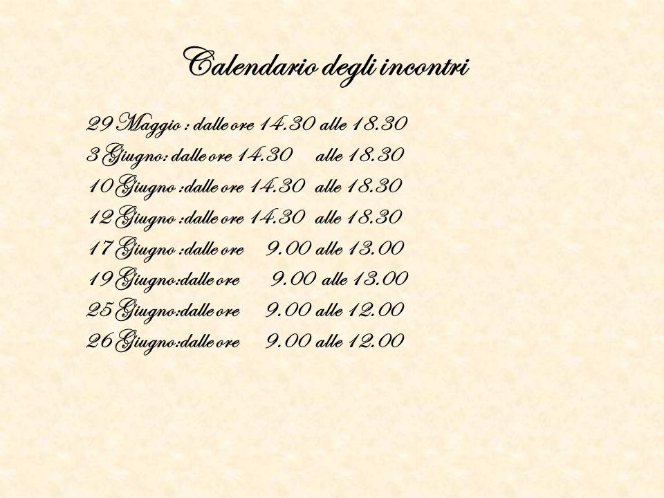 Calendario degli incontri 29 Maggio : dalle ore 14.30 alle 18.30 3 Giugno: dalle ore 14.30 alle 18.30 10 Giugno :dalle ore 14.30 alle 18.30 12 Giugno