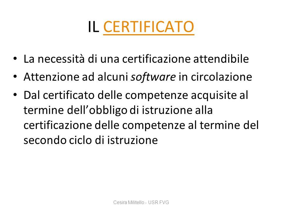 IL CERTIFICATOCERTIFICATO La necessità di una certificazione attendibile Attenzione ad alcuni software in circolazione Dal certificato delle competenz