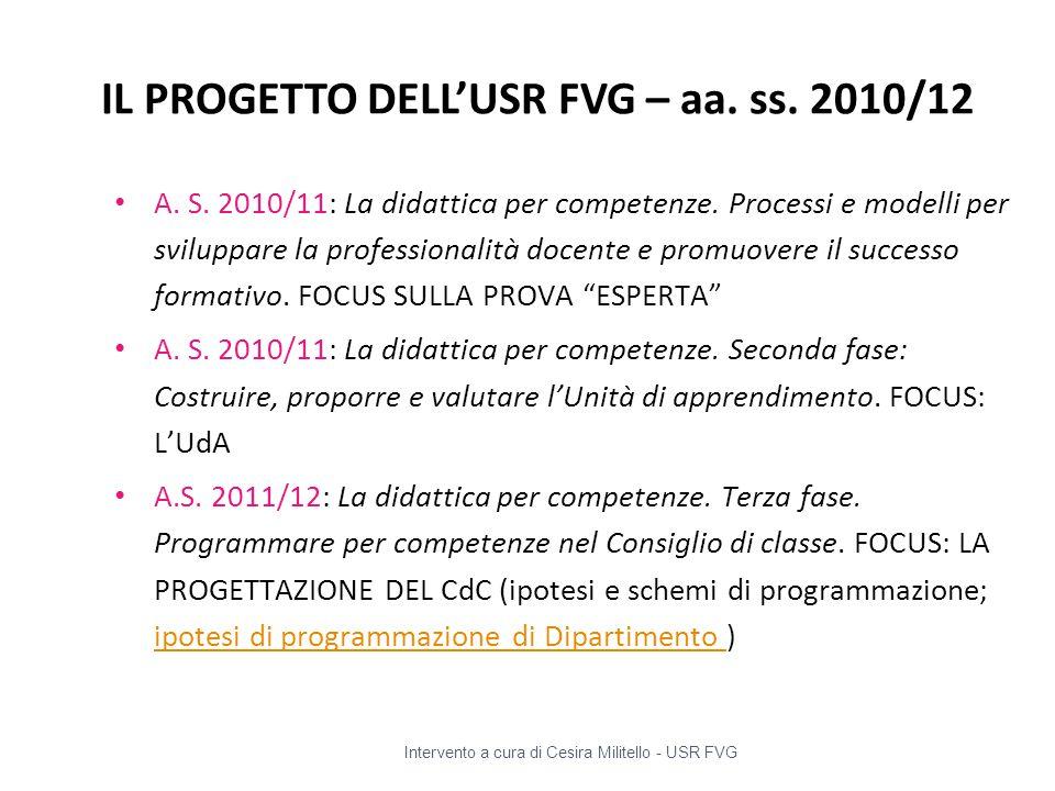 IL PROGETTO DELL'USR FVG – aa. ss. 2010/12 A. S. 2010/11: La didattica per competenze. Processi e modelli per sviluppare la professionalità docente e