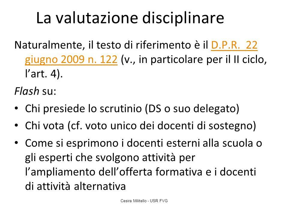La valutazione disciplinare Naturalmente, il testo di riferimento è il D.P.R. 22 giugno 2009 n. 122 (v., in particolare per il II ciclo, l'art. 4).D.P