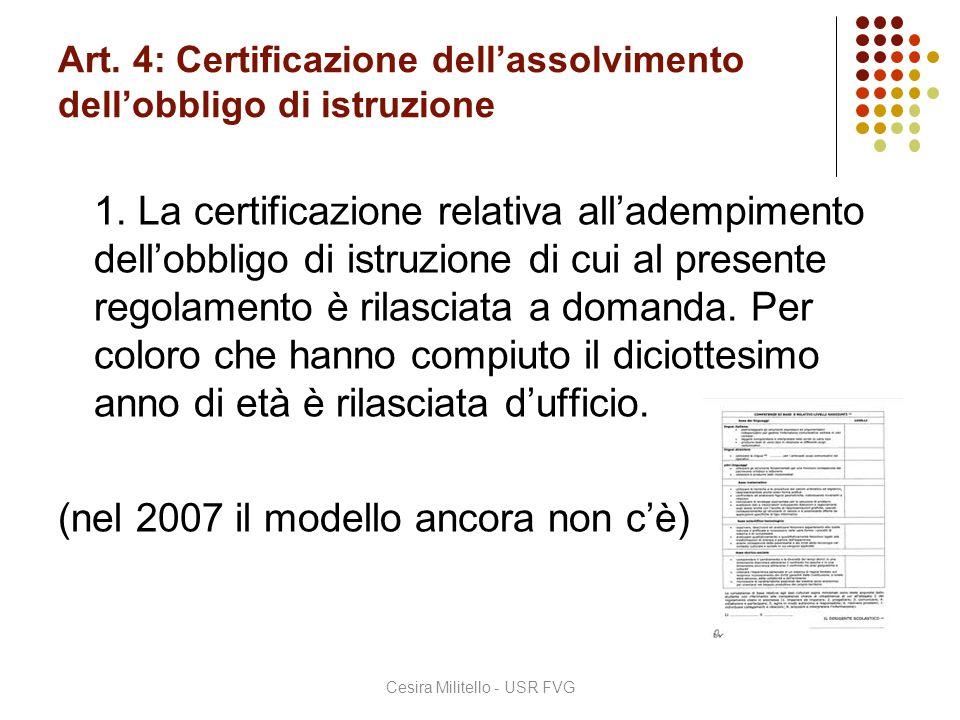 Art. 4: Certificazione dell'assolvimento dell'obbligo di istruzione 1. La certificazione relativa all'adempimento dell'obbligo di istruzione di cui al