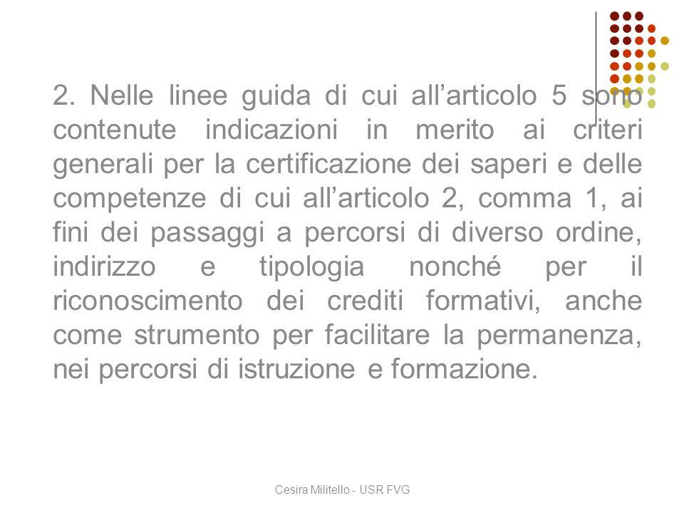 2. Nelle linee guida di cui all'articolo 5 sono contenute indicazioni in merito ai criteri generali per la certificazione dei saperi e delle competenz