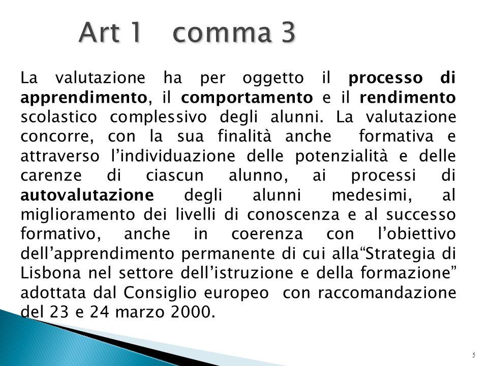 5 Art 1 comma 3 La valutazione ha per oggetto il processo di apprendimento, il comportamento e il rendimento scolastico complessivo degli alunni. La v