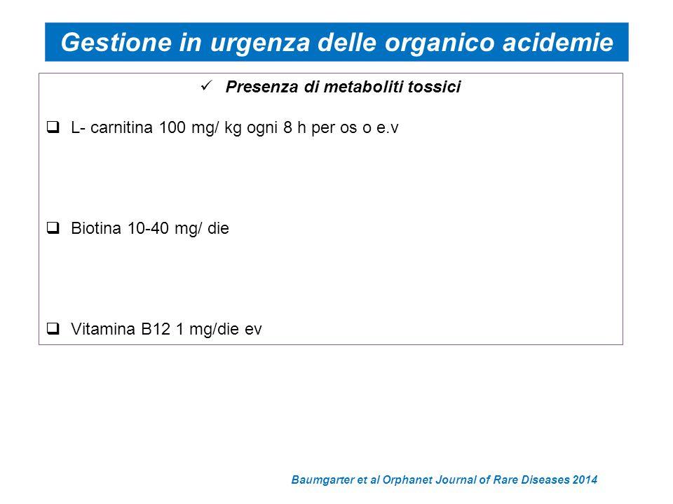 Presenza di metaboliti tossici  L- carnitina 100 mg/ kg ogni 8 h per os o e.v  Biotina 10-40 mg/ die  Vitamina B12 1 mg/die ev Baumgarter et al Orp