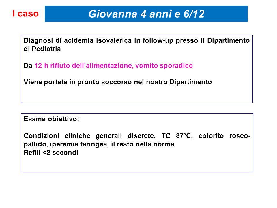 Diagnosi di acidemia isovalerica in follow-up presso il Dipartimento di Pediatria Da 12 h rifiuto dell'alimentazione, vomito sporadico Viene portata i