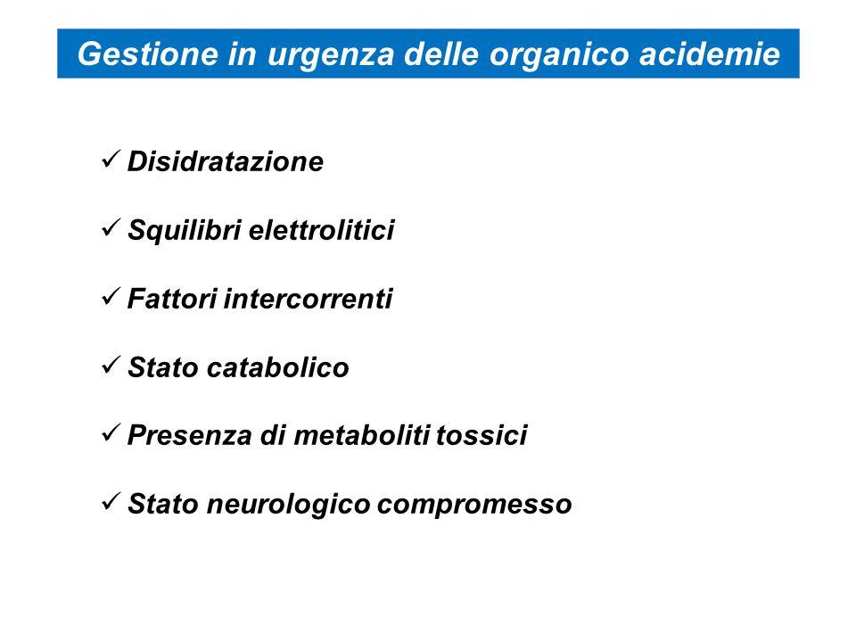 Disidratazione Squilibri elettrolitici Fattori intercorrenti Stato catabolico Presenza di metaboliti tossici Stato neurologico compromesso Gestione in urgenza delle organico acidemie