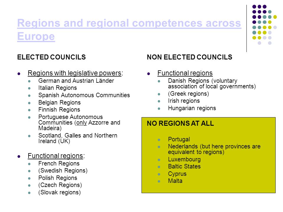 Regions and regional competences across Europe ELECTED COUNCILS Regions with legislative powers: German and Austrian Länder Italian Regions Spanish Au