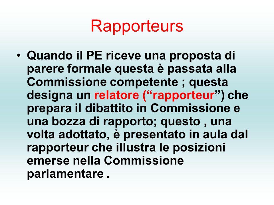 """Rapporteurs Quando il PE riceve una proposta di parere formale questa è passata alla Commissione competente ; questa designa un relatore (""""rapporteur"""""""