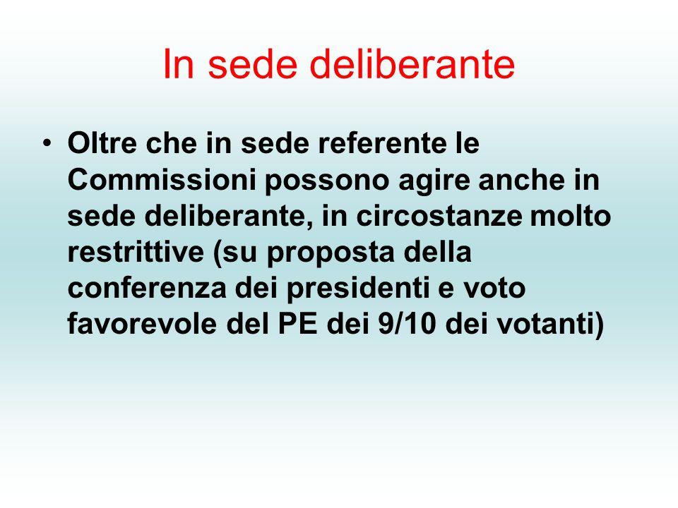 In sede deliberante Oltre che in sede referente le Commissioni possono agire anche in sede deliberante, in circostanze molto restrittive (su proposta