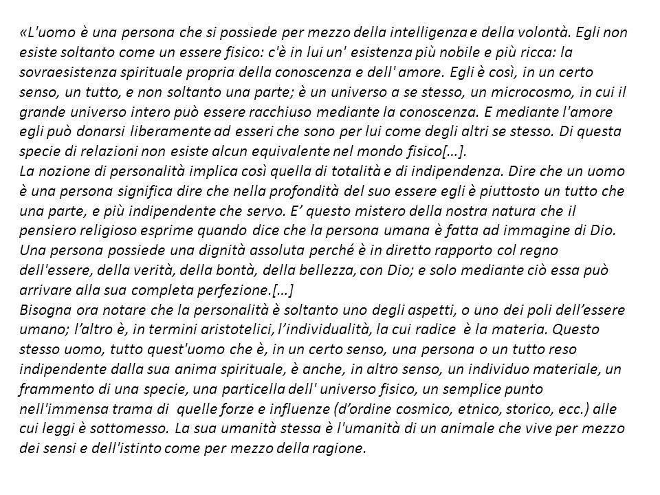 «L uomo è una persona che si possiede per mezzo della intelligenza e della volontà.