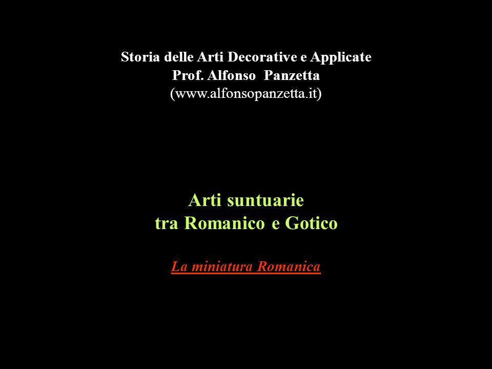 Arti suntuarie tra Romanico e Gotico La miniatura Romanica Storia delle Arti Decorative e Applicate Prof. Alfonso Panzetta (www.alfonsopanzetta.it)