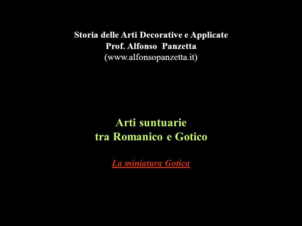Arti suntuarie tra Romanico e Gotico La miniatura Gotica Storia delle Arti Decorative e Applicate Prof. Alfonso Panzetta (www.alfonsopanzetta.it)