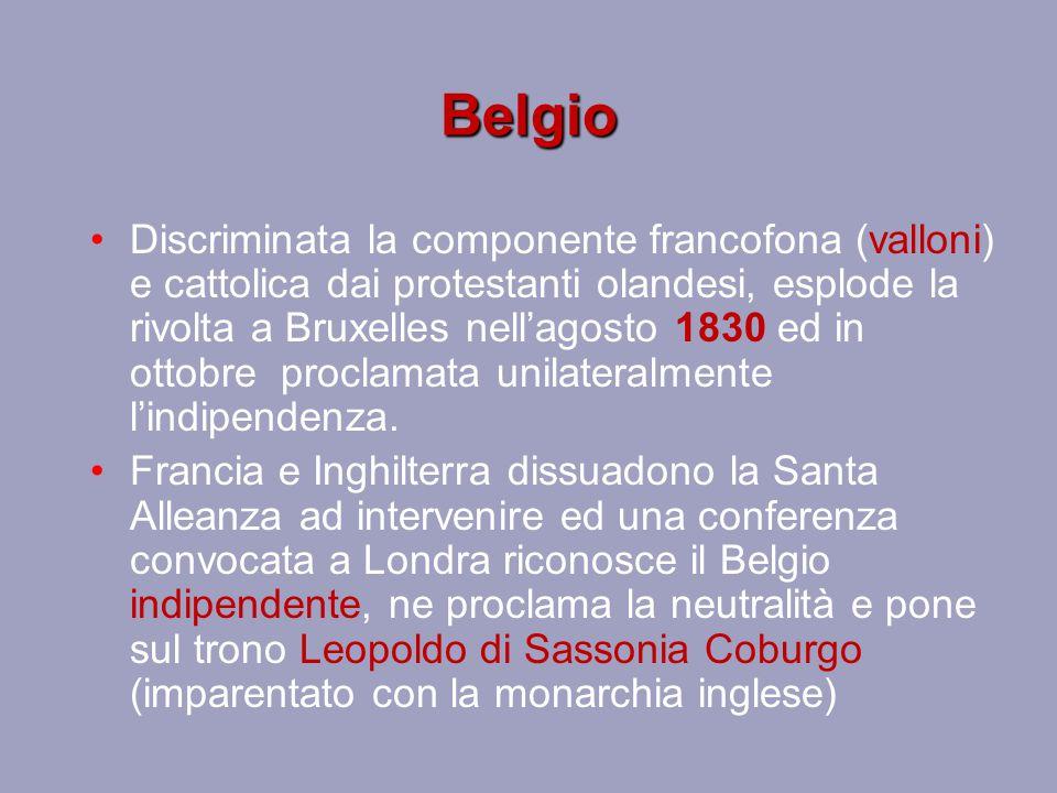 Belgio Discriminata la componente francofona (valloni) e cattolica dai protestanti olandesi, esplode la rivolta a Bruxelles nell'agosto 1830 ed in ott