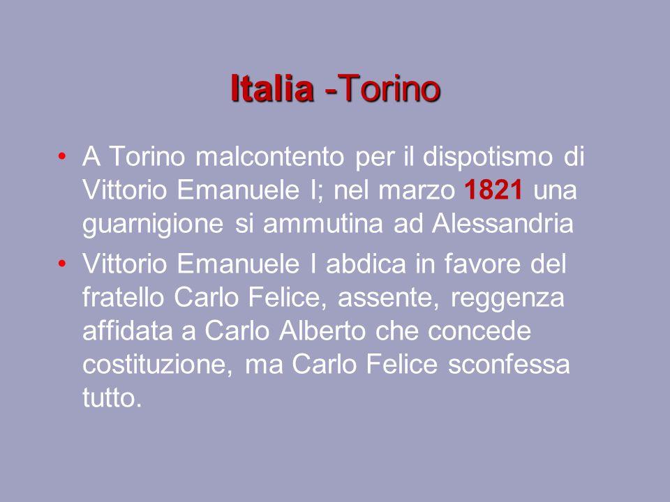 Italia -Torino A Torino malcontento per il dispotismo di Vittorio Emanuele I; nel marzo 1821 una guarnigione si ammutina ad Alessandria Vittorio Emanu