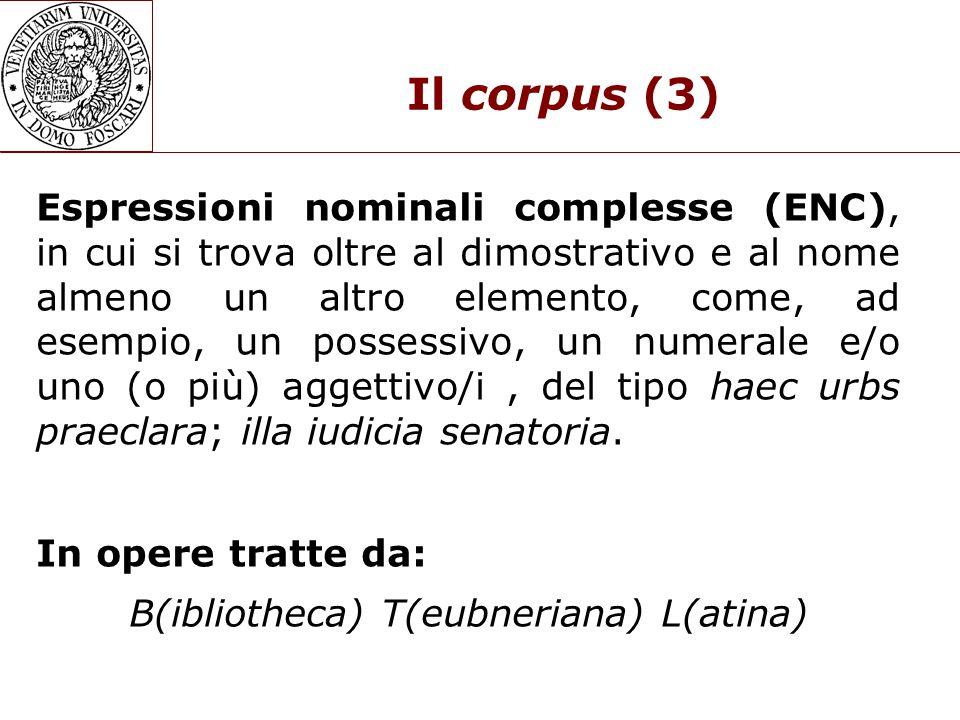 Il corpus (3) Espressioni nominali complesse (ENC), in cui si trova oltre al dimostrativo e al nome almeno un altro elemento, come, ad esempio, un possessivo, un numerale e/o uno (o più) aggettivo/i, del tipo haec urbs praeclara; illa iudicia senatoria.
