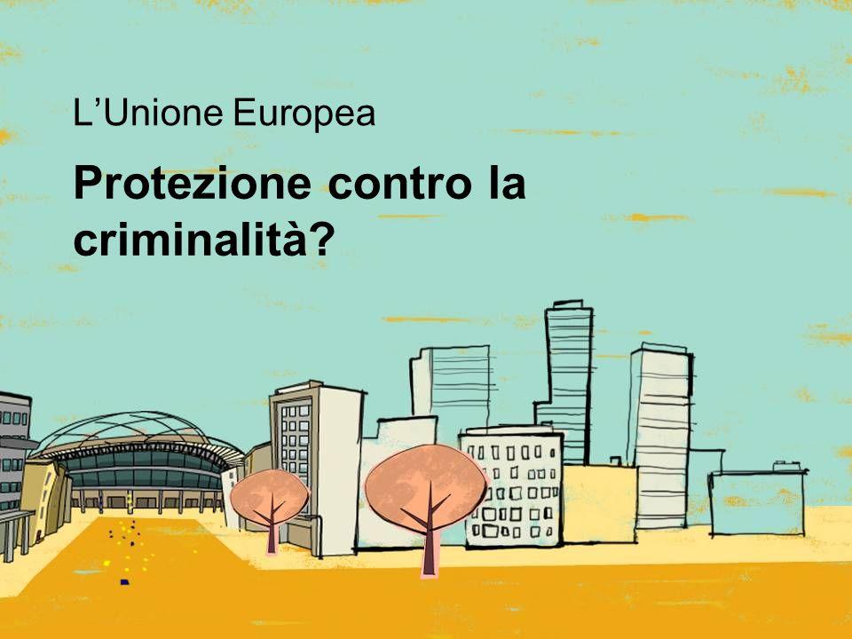 Protezione contro la criminalità L'Unione Europea