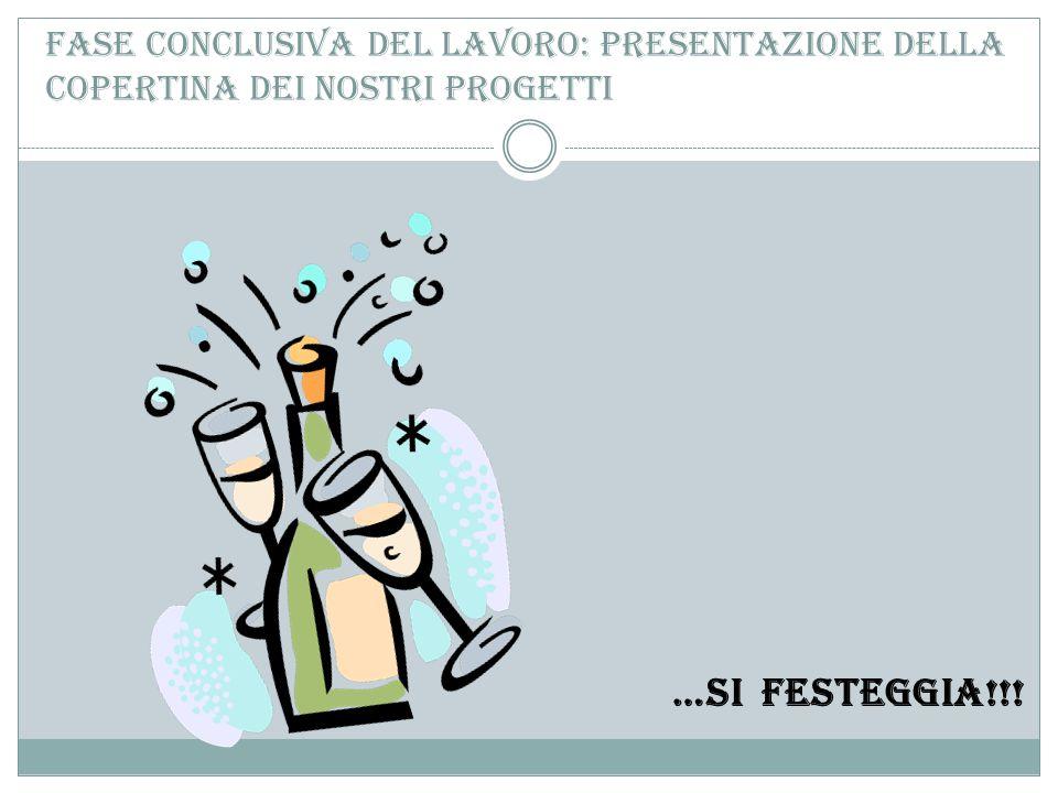 Fase conclusiva del lavoro: presentazione della copertina dei nostri progetti …Si festeggia!!!