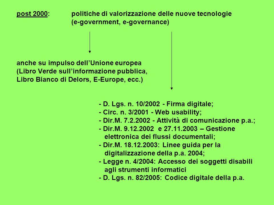 post 2000:politiche di valorizzazione delle nuove tecnologie (e-government, e-governance) anche su impulso dell'Unione europea (Libro Verde sull'informazione pubblica, Libro Bianco di Delors, E-Europe, ecc.) - D.